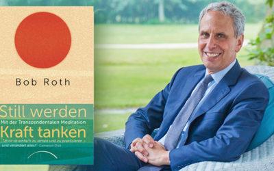 »Still werden – Kraft tanken«: Bob Roth spricht über sein neues Buch, über das wachsende Interesse an Meditation in unserer Kultur und über die Zukunft der TM
