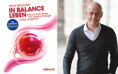 In Balance leben: Wie wir trotz Stress mit unserer Energie richtig umgehen